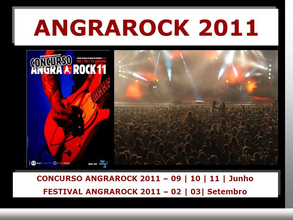 ANGRAROCK 2011 CONCURSO ANGRAROCK 2011 – 09 | 10 | 11 | Junho FESTIVAL ANGRAROCK 2011 – 02 | 03| Setembro CONCURSO ANGRAROCK 2011 – 09 | 10 | 11 | Junho FESTIVAL ANGRAROCK 2011 – 02 | 03| Setembro