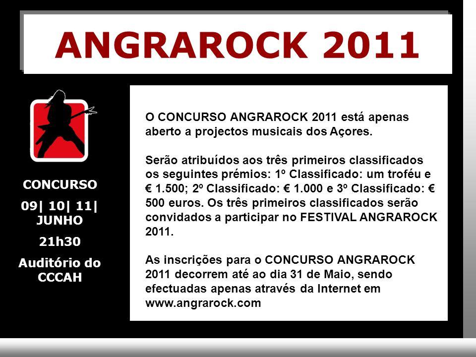 ANGRAROCK 2011 O CONCURSO ANGRAROCK 2011 está apenas aberto a projectos musicais dos Açores.