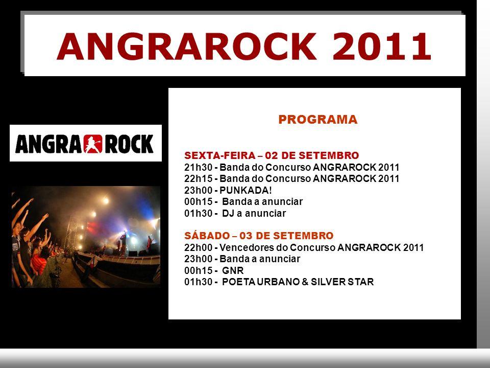 ANGRAROCK 2011 PROGRAMA SEXTA-FEIRA – 02 DE SETEMBRO 21h30 - Banda do Concurso ANGRAROCK 2011 22h15 - Banda do Concurso ANGRAROCK 2011 23h00 - PUNKADA.