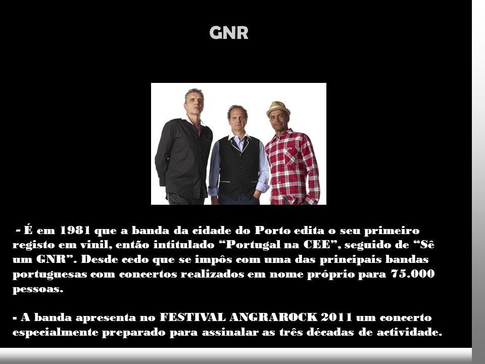 GNR - É em 1981 que a banda da cidade do Porto edita o seu primeiro registo em vinil, então intitulado Portugal na CEE, seguido de Sê um GNR.