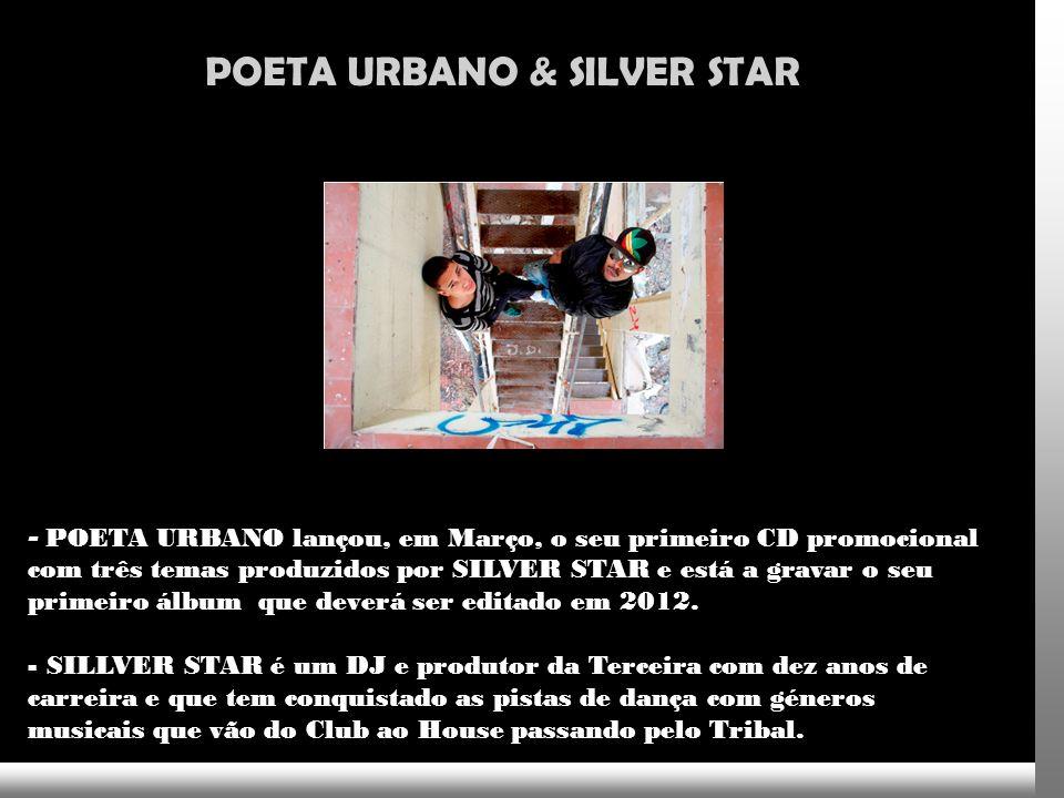 POETA URBANO & SILVER STAR - POETA URBANO lançou, em Março, o seu primeiro CD promocional com três temas produzidos por SILVER STAR e está a gravar o seu primeiro álbum que deverá ser editado em 2012.