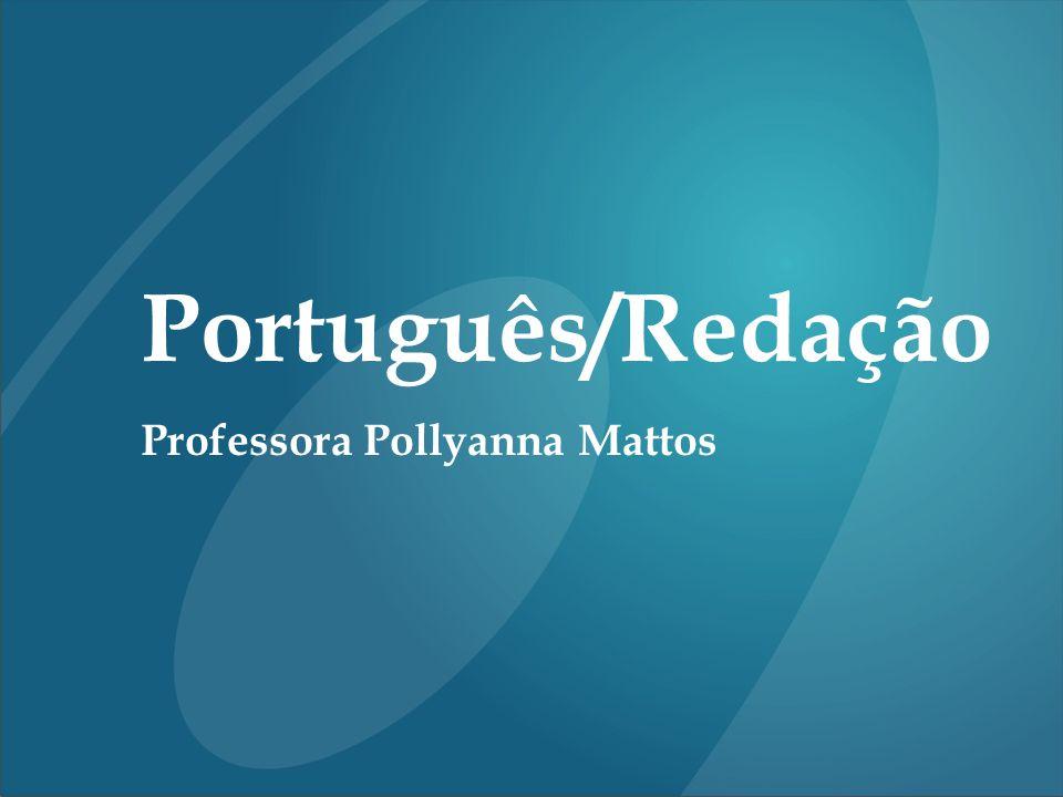 Português/Redação Professora Pollyanna Mattos