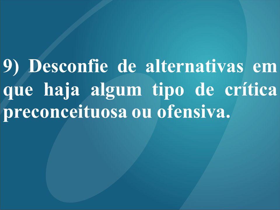 9) Desconfie de alternativas em que haja algum tipo de crítica preconceituosa ou ofensiva.
