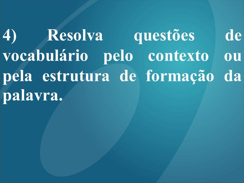 4) Resolva questões de vocabulário pelo contexto ou pela estrutura de formação da palavra.
