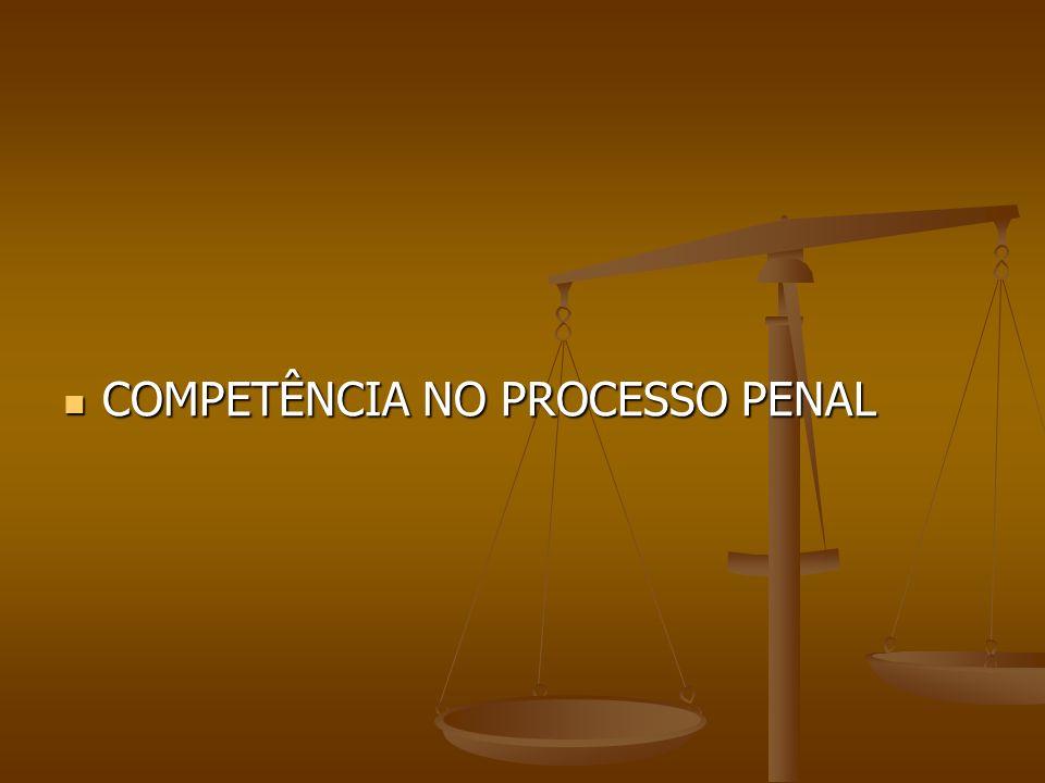 COMPETÊNCIA NO PROCESSO PENAL COMPETÊNCIA NO PROCESSO PENAL
