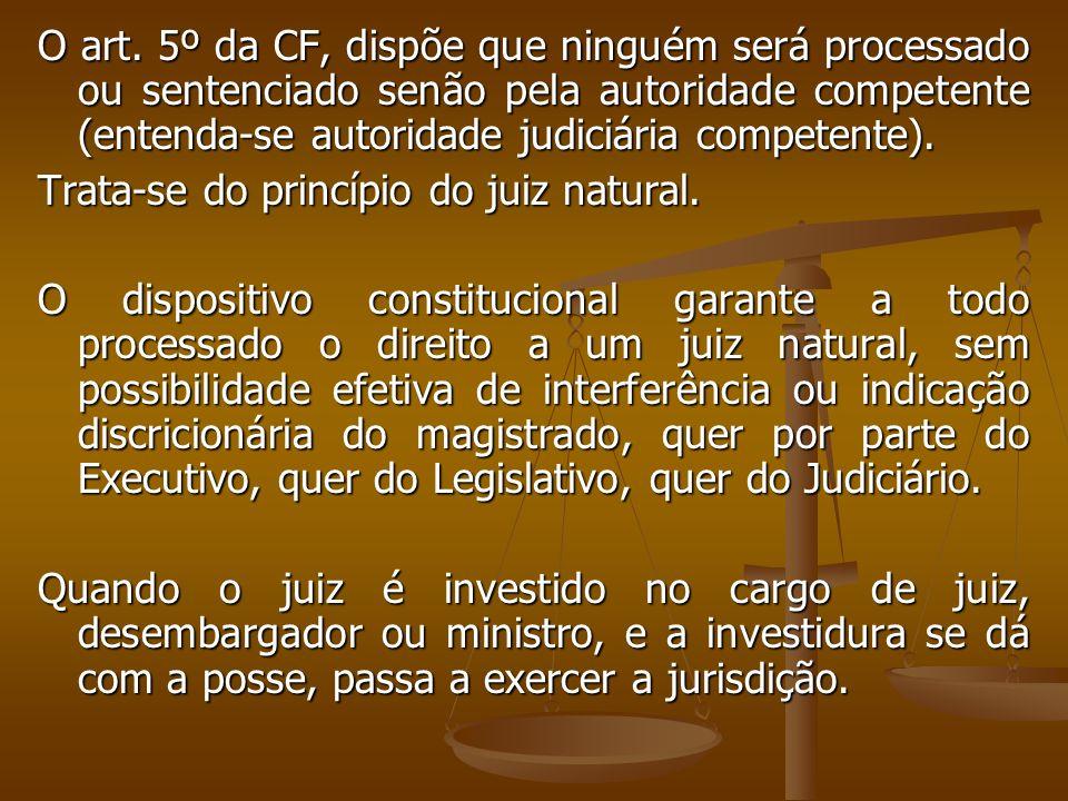 O art. 5º da CF, dispõe que ninguém será processado ou sentenciado senão pela autoridade competente (entenda-se autoridade judiciária competente). Tra