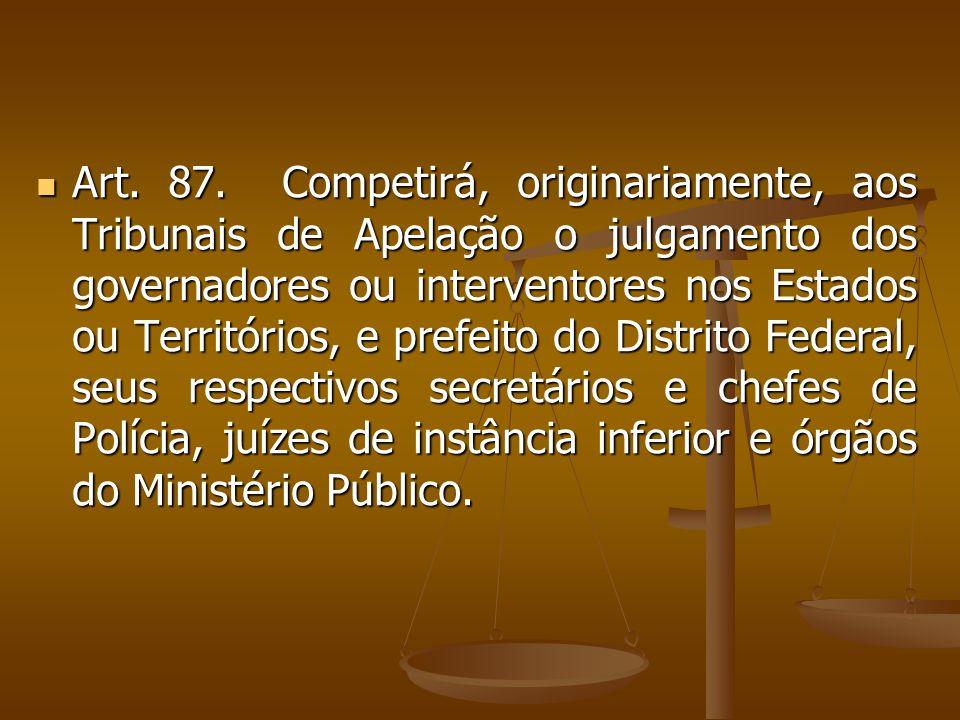 Art. 87. Competirá, originariamente, aos Tribunais de Apelação o julgamento dos governadores ou interventores nos Estados ou Territórios, e prefeito d