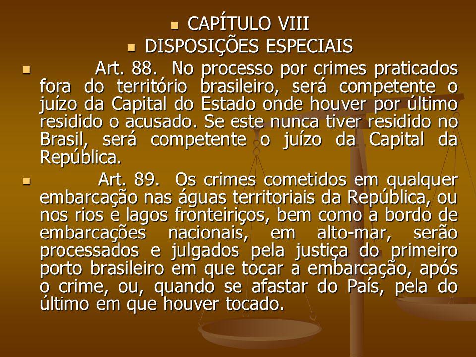 CAPÍTULO VIII CAPÍTULO VIII DISPOSIÇÕES ESPECIAIS DISPOSIÇÕES ESPECIAIS Art. 88. No processo por crimes praticados fora do território brasileiro, será