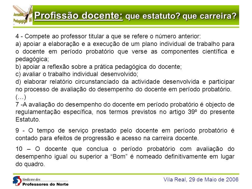 Profissão docente: que estatuto? que carreira? Vila Real, 29 de Maio de 2006 4 - Compete ao professor titular a que se refere o número anterior: a) ap