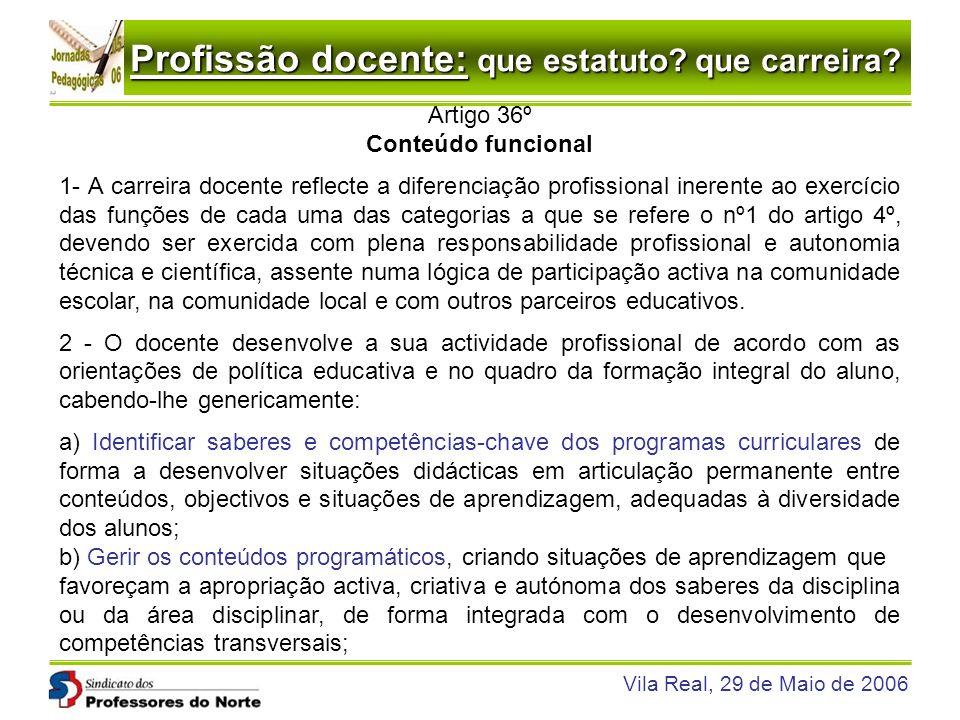 Profissão docente: que estatuto? que carreira? Vila Real, 29 de Maio de 2006 Artigo 36º Conteúdo funcional 1- A carreira docente reflecte a diferencia