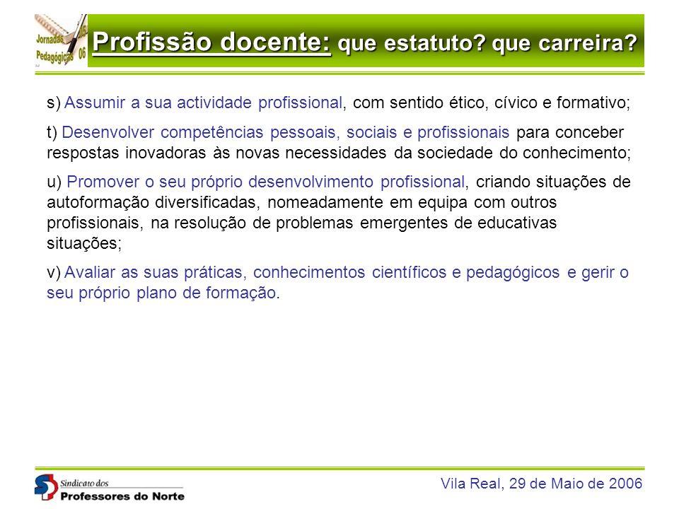 Profissão docente: que estatuto? que carreira? Vila Real, 29 de Maio de 2006 s) Assumir a sua actividade profissional, com sentido ético, cívico e for