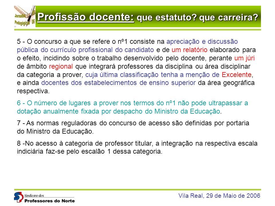 Profissão docente: que estatuto? que carreira? Vila Real, 29 de Maio de 2006 5 - O concurso a que se refere o nº1 consiste na apreciação e discussão p