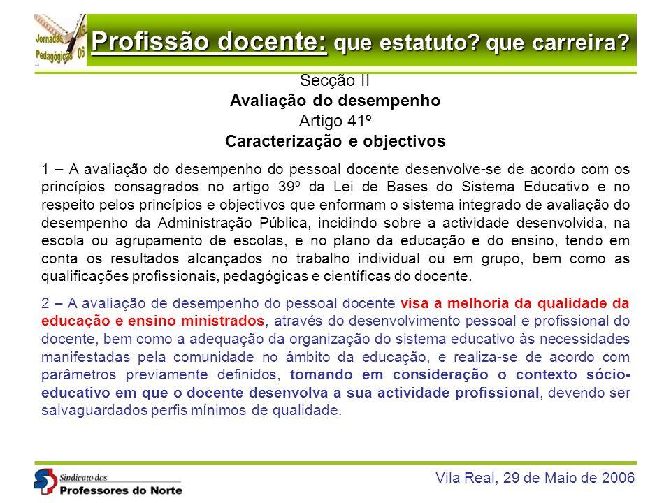 Profissão docente: que estatuto? que carreira? Vila Real, 29 de Maio de 2006 Secção II Avaliação do desempenho Artigo 41º Caracterização e objectivos