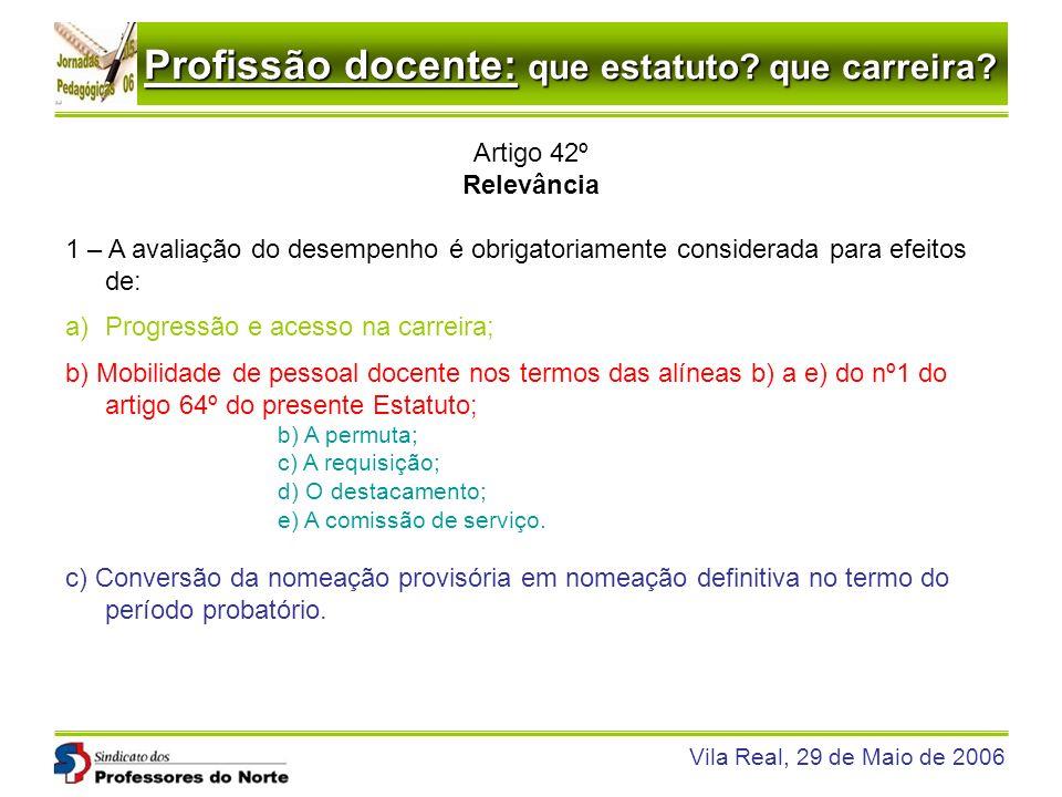 Profissão docente: que estatuto? que carreira? Vila Real, 29 de Maio de 2006 Artigo 42º Relevância 1 – A avaliação do desempenho é obrigatoriamente co
