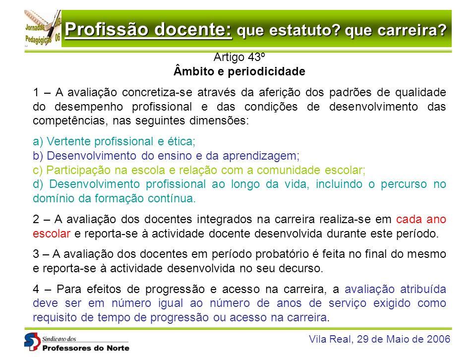 Profissão docente: que estatuto? que carreira? Vila Real, 29 de Maio de 2006 Artigo 43º Âmbito e periodicidade 1 – A avaliação concretiza-se através d