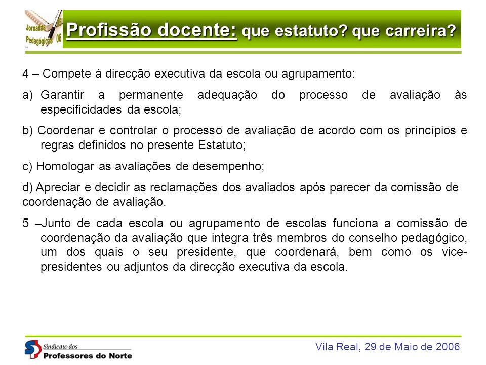 Profissão docente: que estatuto? que carreira? Vila Real, 29 de Maio de 2006 4 – Compete à direcção executiva da escola ou agrupamento: a)Garantir a p