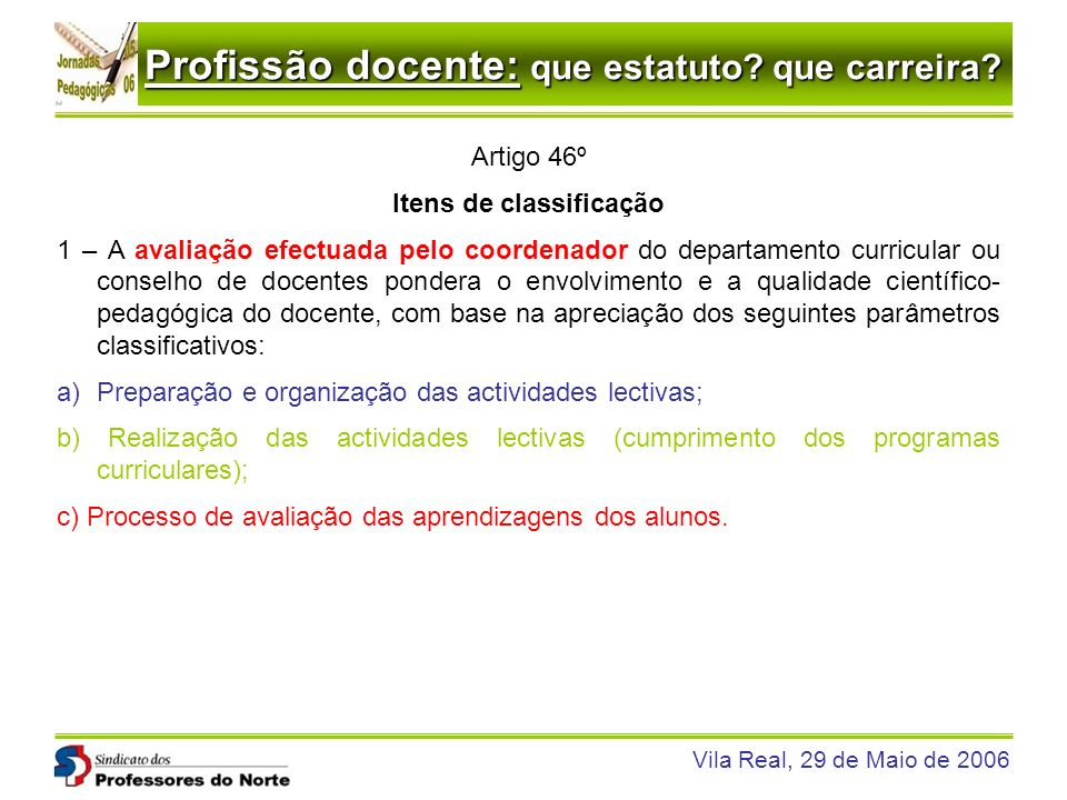 Profissão docente: que estatuto? que carreira? Vila Real, 29 de Maio de 2006 Artigo 46º Itens de classificação 1 – A avaliação efectuada pelo coordena