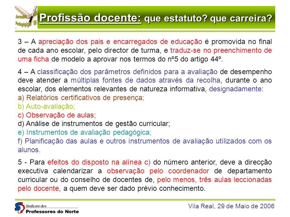 Profissão docente: que estatuto? que carreira? Vila Real, 29 de Maio de 2006 3 – A apreciação dos pais e encarregados de educação é promovida no final