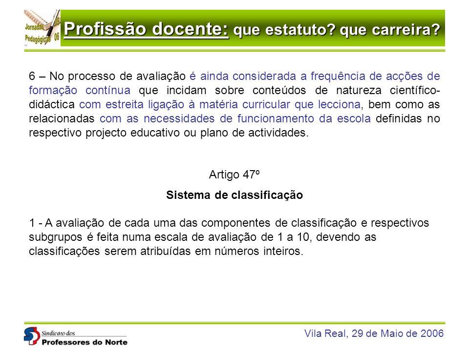Profissão docente: que estatuto? que carreira? Vila Real, 29 de Maio de 2006 6 – No processo de avaliação é ainda considerada a frequência de acções d