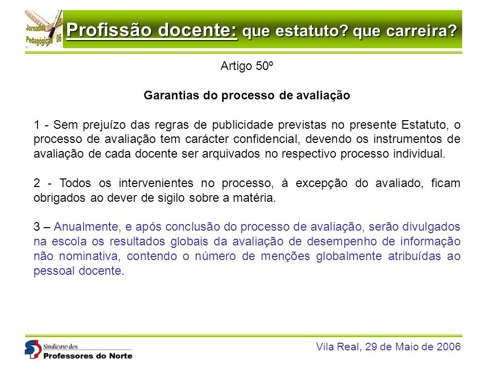 Profissão docente: que estatuto? que carreira? Vila Real, 29 de Maio de 2006 Artigo 50º Garantias do processo de avaliação 1 - Sem prejuízo das regras