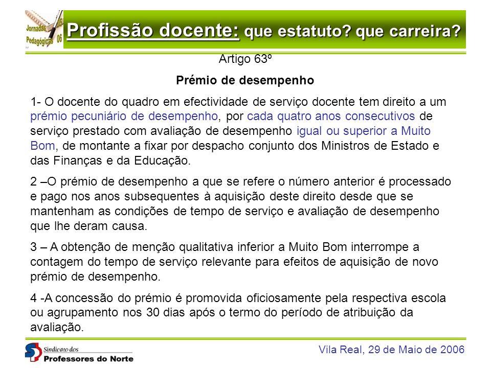 Profissão docente: que estatuto? que carreira? Vila Real, 29 de Maio de 2006 Artigo 63º Prémio de desempenho 1- O docente do quadro em efectividade de