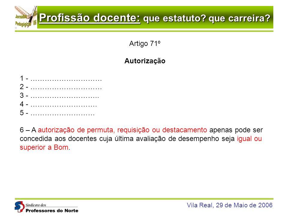Profissão docente: que estatuto? que carreira? Vila Real, 29 de Maio de 2006 Artigo 71º Autorização 1 - ………………………… 2 - ………………………… 3 - ……………………….. 4 -