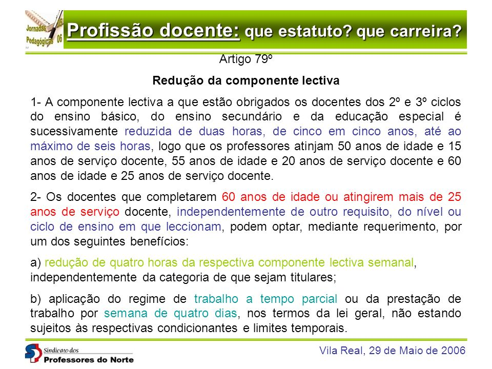 Profissão docente: que estatuto? que carreira? Vila Real, 29 de Maio de 2006 Artigo 79º Redução da componente lectiva 1- A componente lectiva a que es