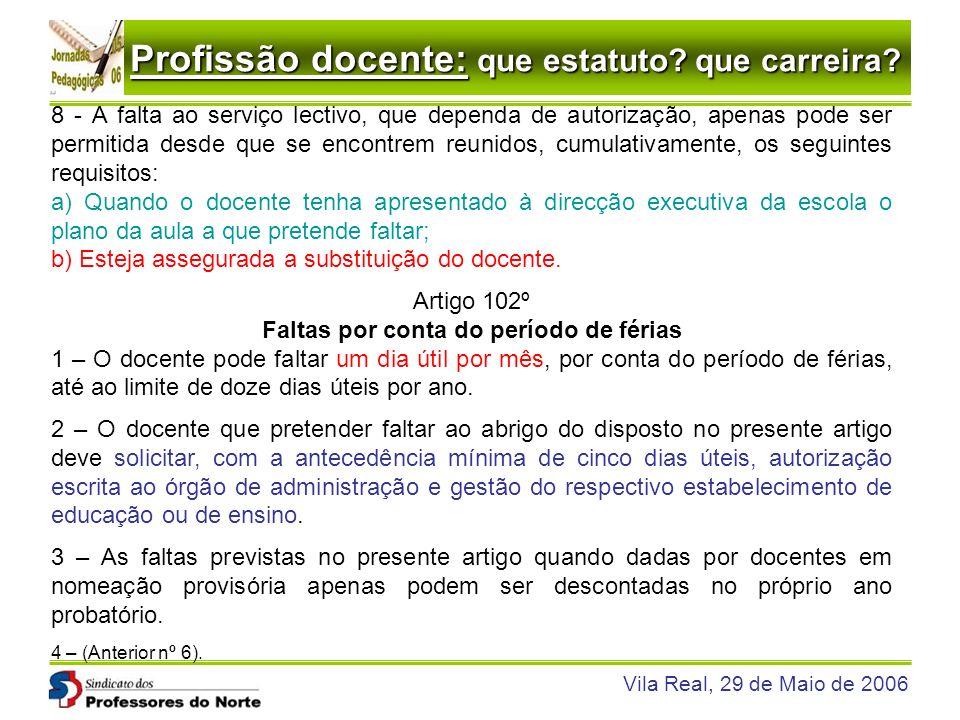 Profissão docente: que estatuto? que carreira? Vila Real, 29 de Maio de 2006 8 - A falta ao serviço lectivo, que dependa de autorização, apenas pode s