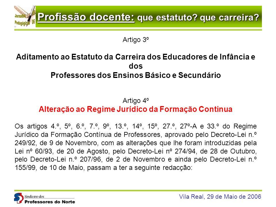 Profissão docente: que estatuto? que carreira? Vila Real, 29 de Maio de 2006 Artigo 3º Aditamento ao Estatuto da Carreira dos Educadores de Infância e