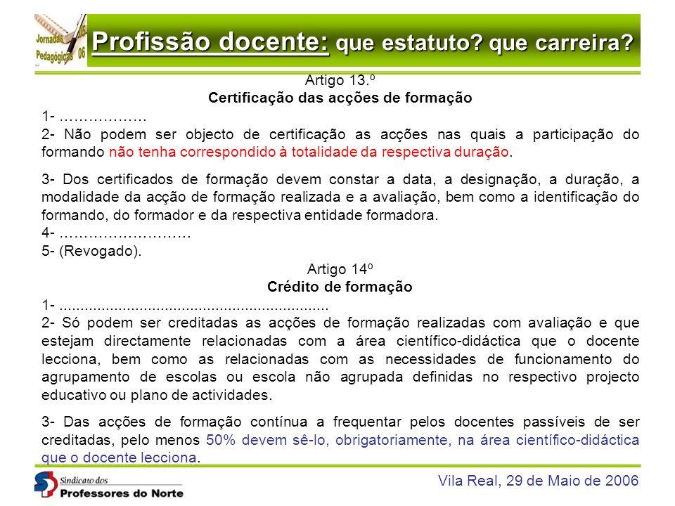 Profissão docente: que estatuto? que carreira? Vila Real, 29 de Maio de 2006 Artigo 13.º Certificação das acções de formação 1- ……………… 2- Não podem se
