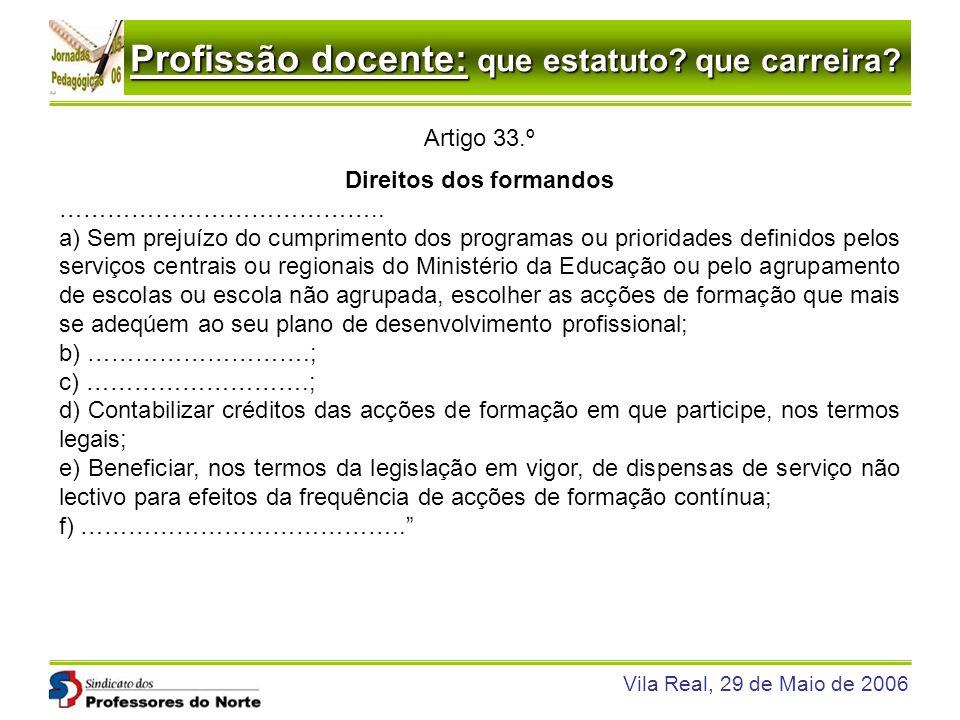 Profissão docente: que estatuto? que carreira? Vila Real, 29 de Maio de 2006 Artigo 33.º Direitos dos formandos ………………………………….. a) Sem prejuízo do cum