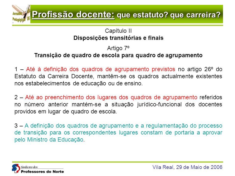 Profissão docente: que estatuto? que carreira? Vila Real, 29 de Maio de 2006 Capítulo II Disposições transitórias e finais Artigo 7º Transição de quad