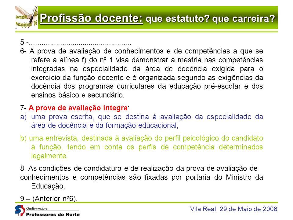Profissão docente: que estatuto? que carreira? Vila Real, 29 de Maio de 2006 5 -.................................................. 6- A prova de avali