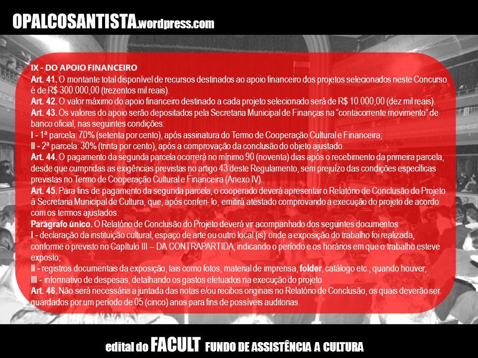 OPALCOSANTISTA.wordpress.com IX - DO APOIO FINANCEIRO Art. 41. O montante total disponível de recursos destinados ao apoio financeiro dos projetos sel