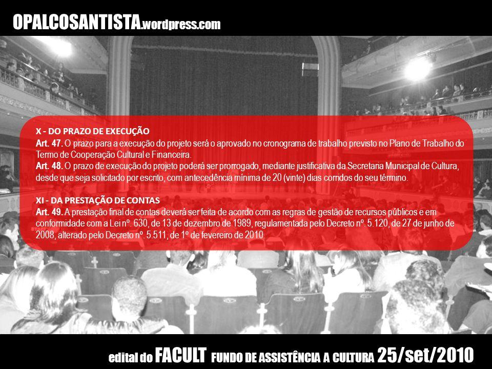 OPALCOSANTISTA.wordpress.com X - DO PRAZO DE EXECUÇÃO Art. 47. O prazo para a execução do projeto será o aprovado no cronograma de trabalho previsto n