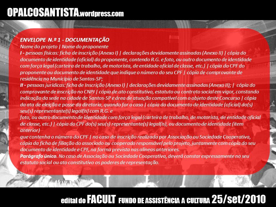 OPALCOSANTISTA.wordpress.com ENVELOPE N.º 1 - DOCUMENTAÇÃO Nome do projeto | Nome do proponente I - pessoas físicas: ficha de inscrição (Anexo I) | de