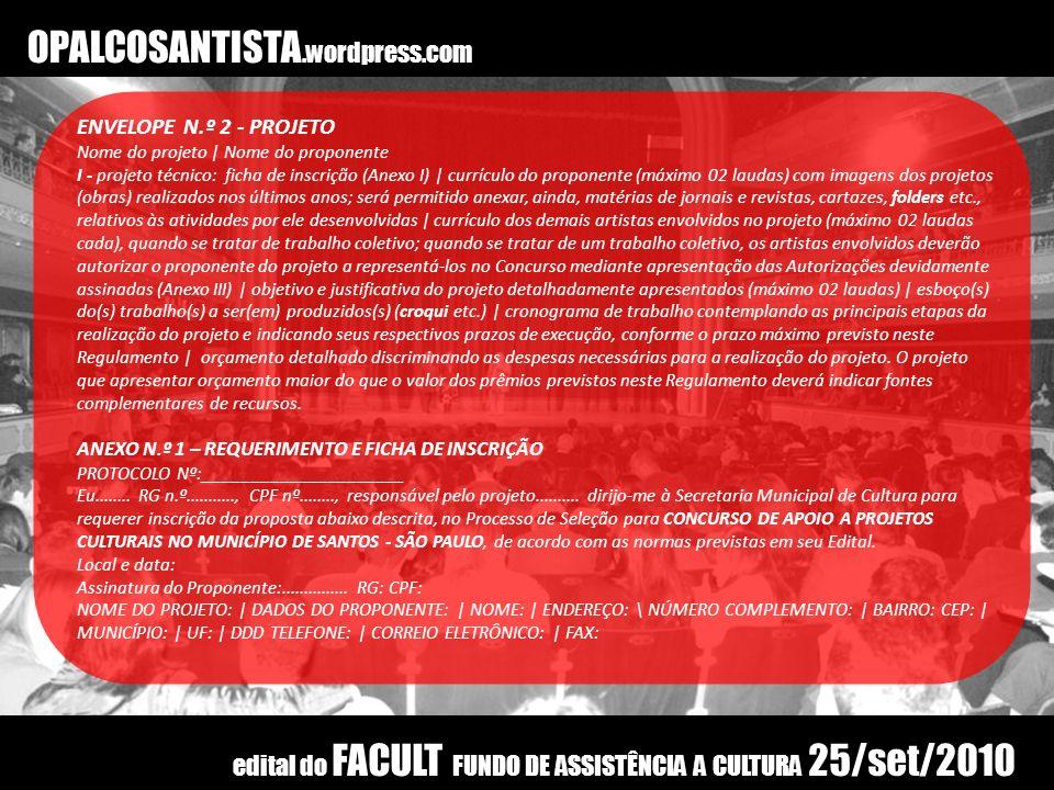 OPALCOSANTISTA.wordpress.com ENVELOPE N.º 2 - PROJETO Nome do projeto | Nome do proponente I - projeto técnico: ficha de inscrição (Anexo I) | currícu
