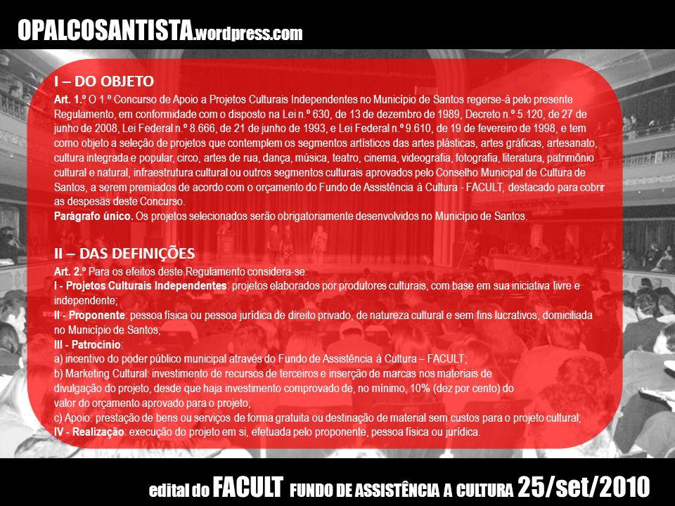 OPALCOSANTISTA.wordpress.com I – DO OBJETO Art. 1.º O 1.º Concurso de Apoio a Projetos Culturais Independentes no Município de Santos regerse-á pelo p
