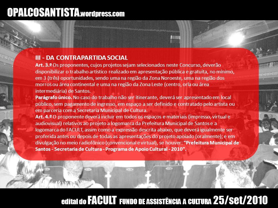 OPALCOSANTISTA.wordpress.com III - DA CONTRAPARTIDA SOCIAL Art. 3.º Os proponentes, cujos projetos sejam selecionados neste Concurso, deverão disponib