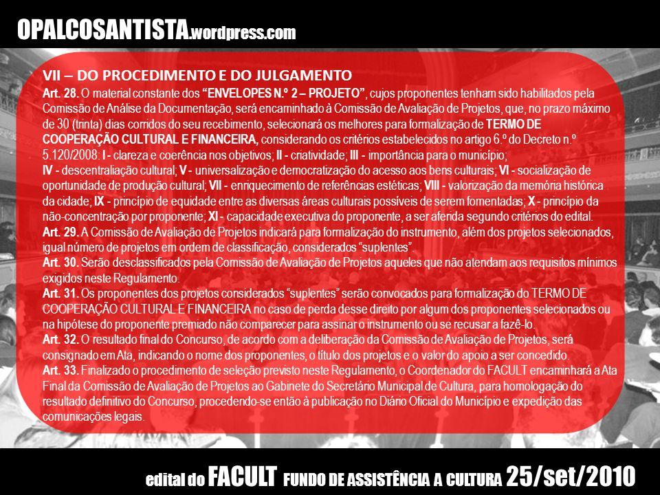 OPALCOSANTISTA.wordpress.com VII – DO PROCEDIMENTO E DO JULGAMENTO Art. 28. O material constante dos ENVELOPES N.º 2 – PROJETO, cujos proponentes tenh