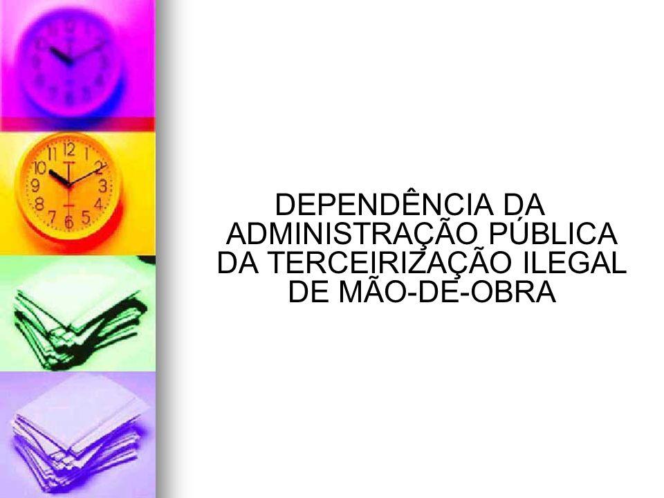 DEPENDÊNCIA DA ADMINISTRAÇÃO PÚBLICA DA TERCEIRIZAÇÃO ILEGAL DE MÃO-DE-OBRA