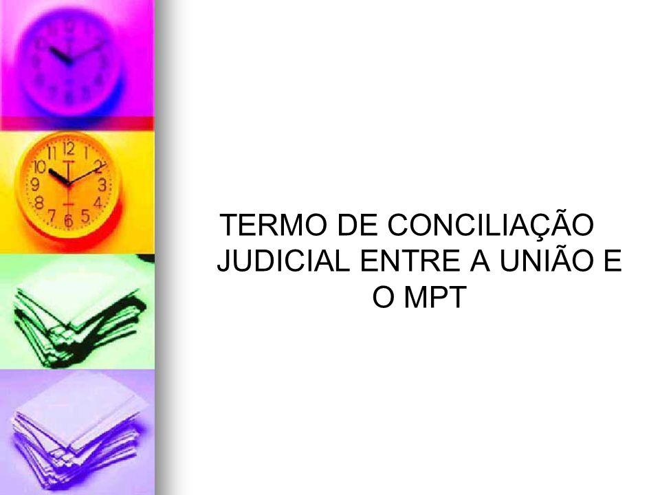 TERMO DE CONCILIAÇÃO JUDICIAL ENTRE A UNIÃO E O MPT