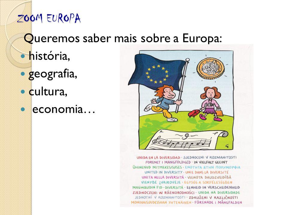 ZOOM EUROPA Queremos saber mais sobre a Europa: história, geografia, cultura, economia…