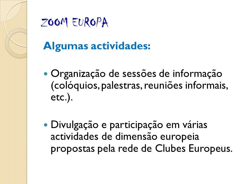 ZOOM EUROPA Algumas actividades: Organização de sessões de informação (colóquios, palestras, reuniões informais, etc.).
