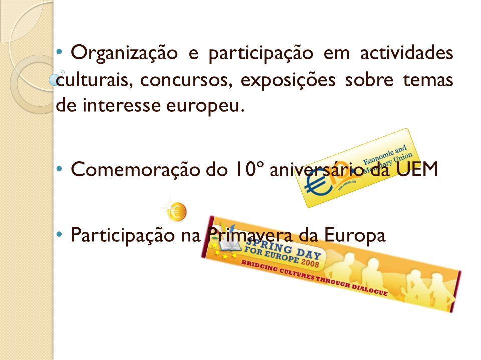 Organização e participação em actividades culturais, concursos, exposições sobre temas de interesse europeu.