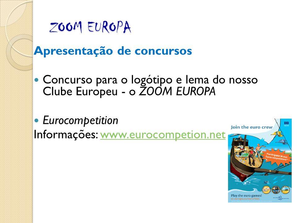 ZOOM EUROPA Apresentação de concursos Concurso para o logótipo e lema do nosso Clube Europeu - o ZOOM EUROPA Eurocompetition Informações: www.eurocompetion.netwww.eurocompetion.net