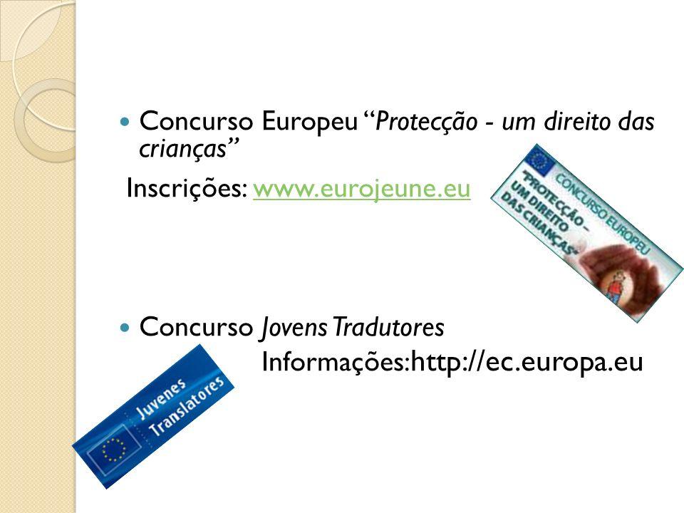 Concurso Europeu Protecção - um direito das crianças Inscrições: www.eurojeune.euwww.eurojeune.eu Concurso Jovens Tradutores Informações: http://ec.europa.eu