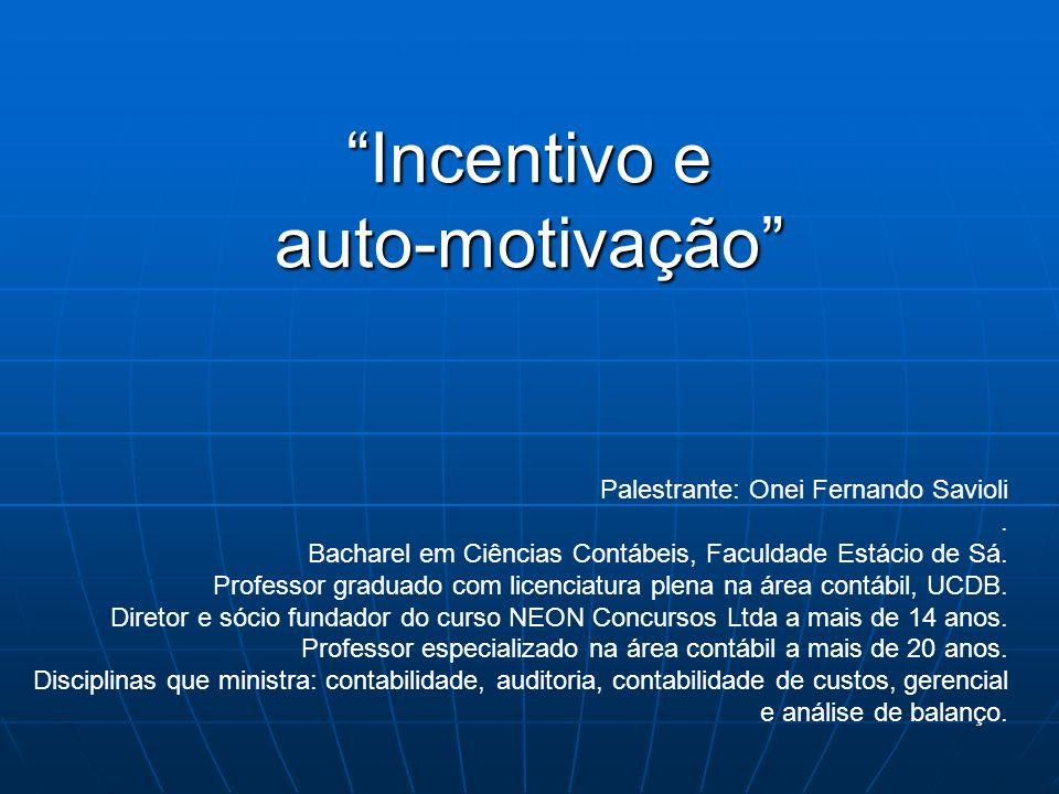 Incentivo e auto-motivação Palestrante: Onei Fernando Savioli.