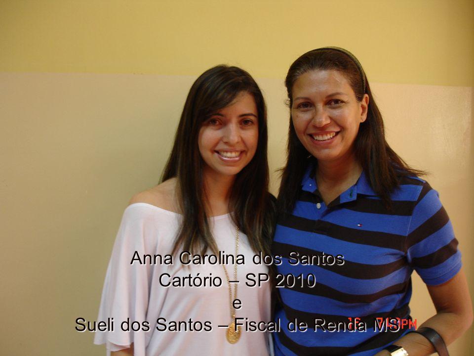 Anna Carolina dos Santos Cartório – SP 2010 e Sueli dos Santos – Fiscal de Renda MS