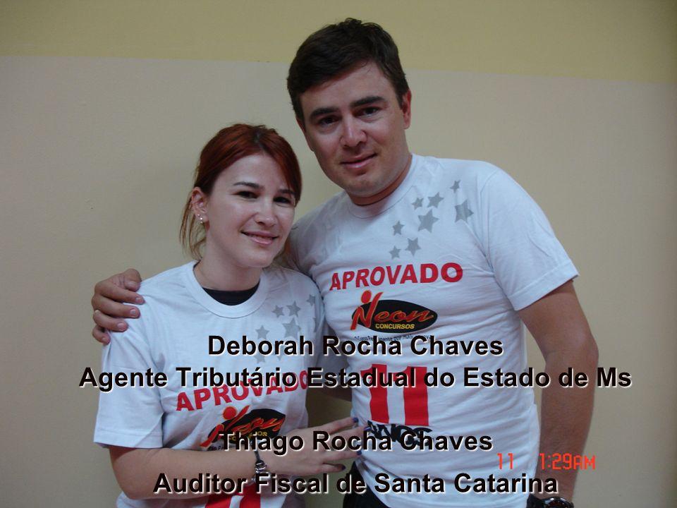 Deborah Rocha Chaves Agente Tributário Estadual do Estado de Ms Thiago Rocha Chaves Auditor Fiscal de Santa Catarina